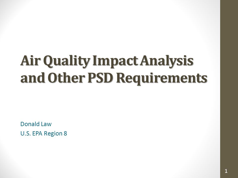 1 Air Quality Impact Analysis and Other PSD Requirements Donald Law U.S. EPA Region 8