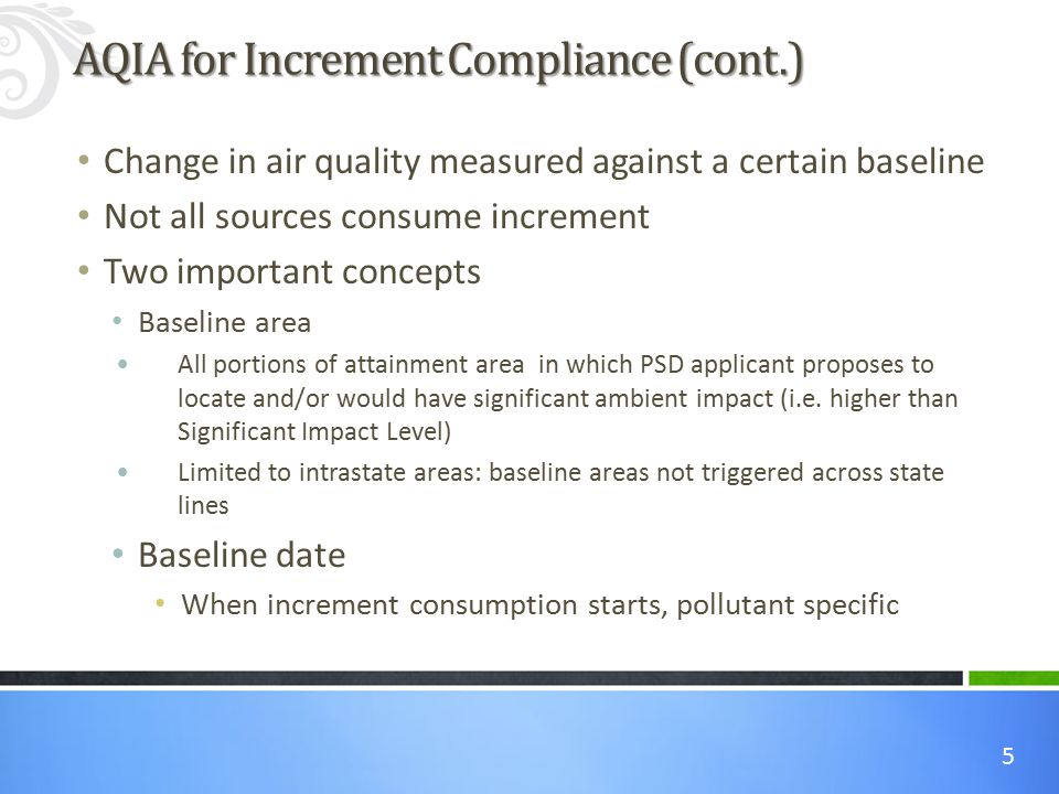 5 Change in air quality measured against a certain baseline Not all sources consume increment Two important concepts Baseline area All portions of attainment area in which PSD applicant proposes to locate and/or would have significant ambient impact (i.e.