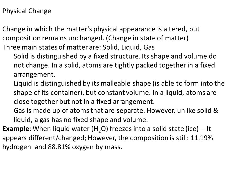 Physical Change Change in which the matter's physical appearance is altered, but composition remains unchanged. (Change in state of matter) Three main