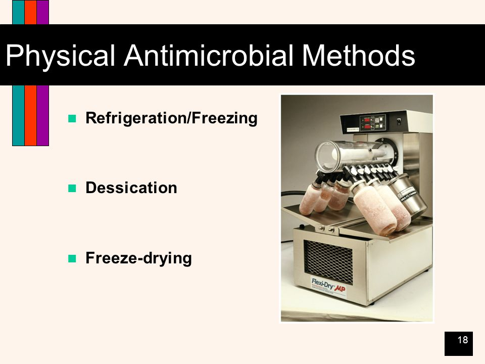 18 Physical Antimicrobial Methods Refrigeration/Freezing Dessication Freeze-drying