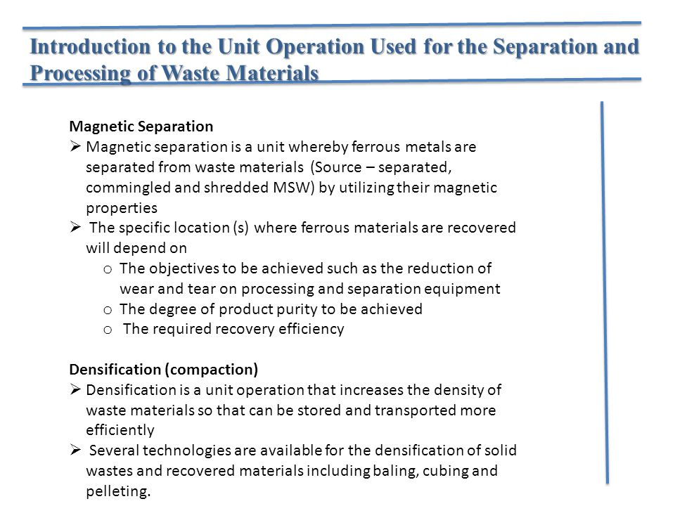 Introduction to the Unit Operation Used for the Separation and Processing of Waste Materials Magnetic Separation  Magnetic separation is a unit where