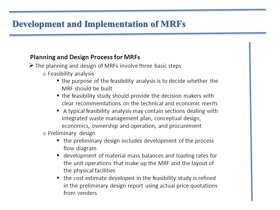 Planning and Design Process for MRFs  The planning and design of MRFs involve three basic steps o Feasibility analysis  the purpose of the feasibili