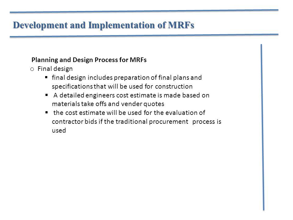 Development and Implementation of MRFs Planning and Design Process for MRFs o Final design  final design includes preparation of final plans and spec