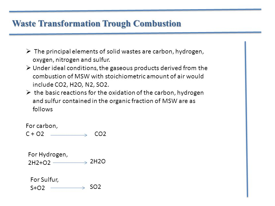  The principal elements of solid wastes are carbon, hydrogen, oxygen, nitrogen and sulfur.  Under ideal conditions, the gaseous products derived fro