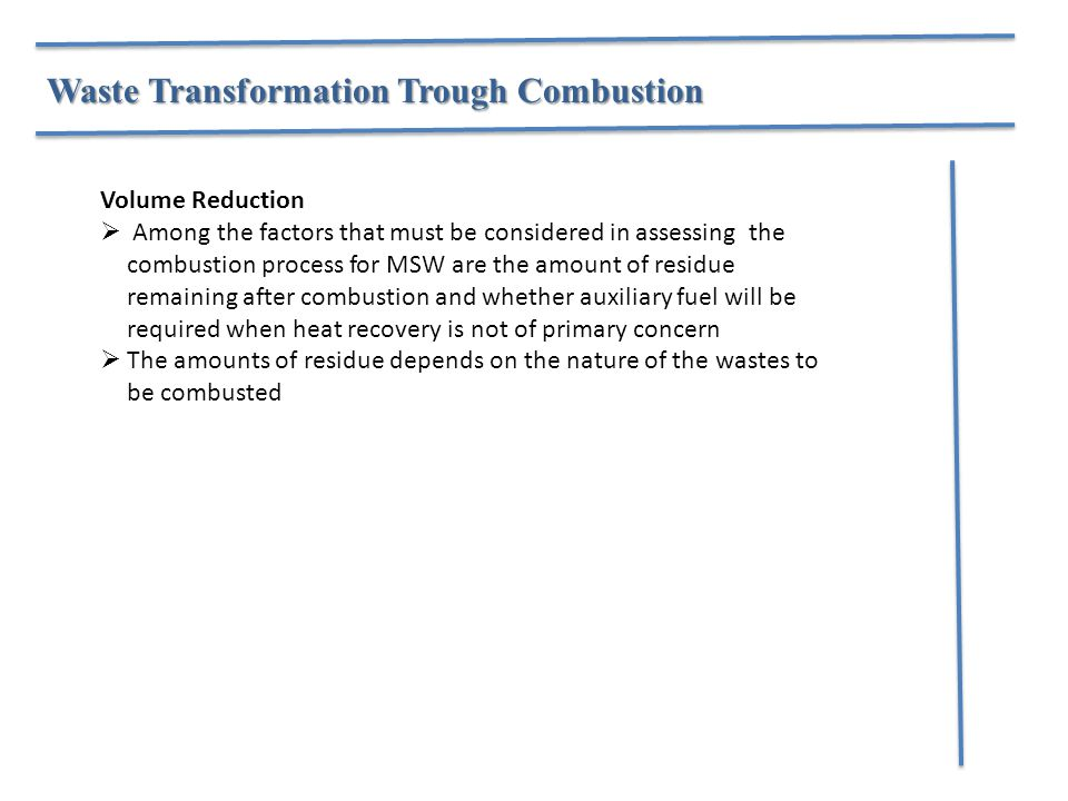 Waste Transformation Trough Combustion Volume Reduction  Among the factors that must be considered in assessing the combustion process for MSW are th
