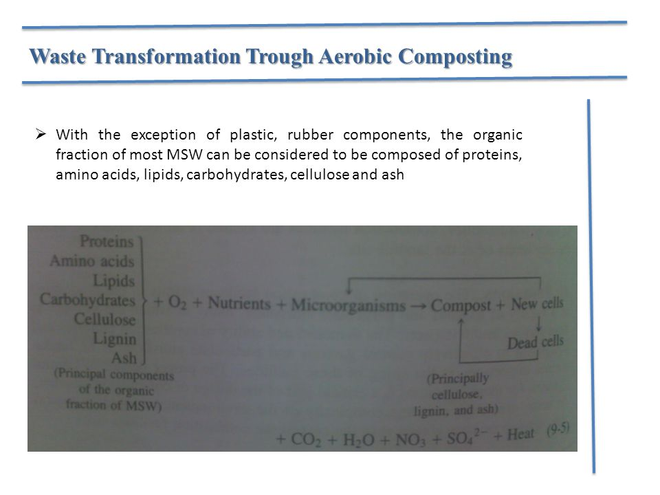 Waste Transformation Trough Aerobic Composting  With the exception of plastic, rubber components, the organic fraction of most MSW can be considered