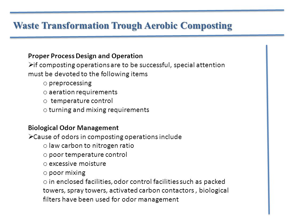Waste Transformation Trough Aerobic Composting Proper Process Design and Operation  if composting operations are to be successful, special attention