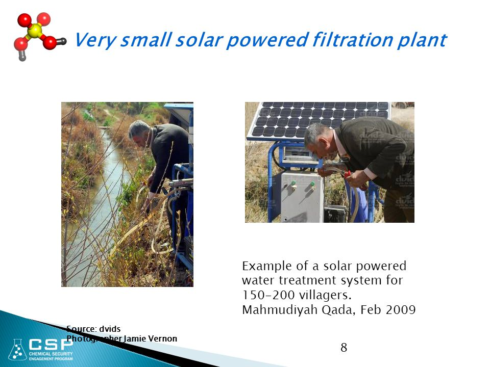 8 Source: dvids Photographer Jamie Vernon Example of a solar powered water treatment system for 150-200 villagers.