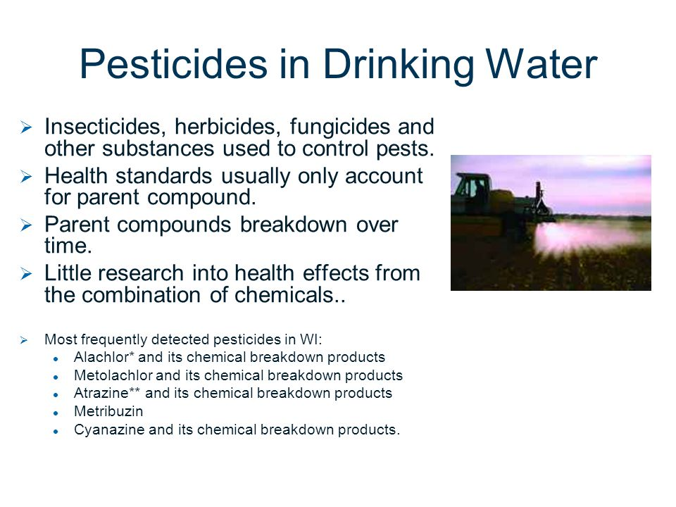 Pesticides in Drinking Water   Insecticides, herbicides, fungicides and other substances used to control pests.   Health standards usually only ac