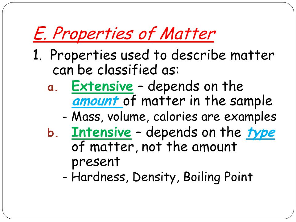 E. Properties of Matter 1. Properties used to describe matter can be classified as: a.