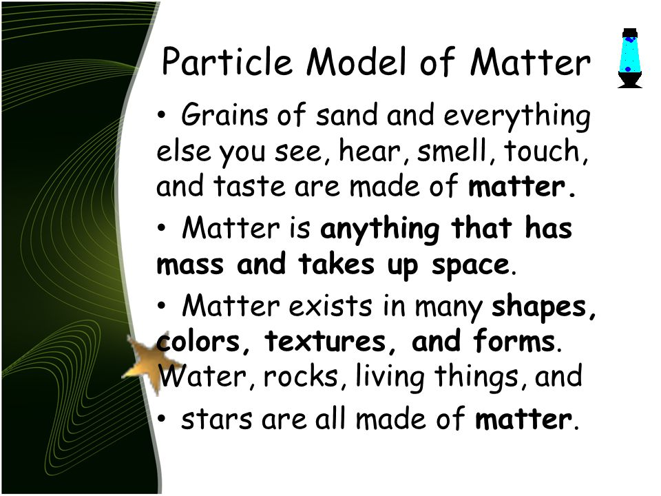 Matter All forms of matter are made up of tiny particles that are in constant motion.