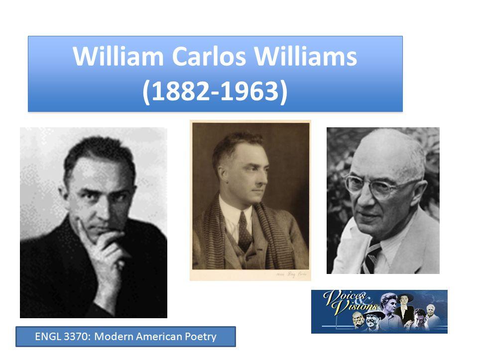 William Carlos Williams (1882-1963) ENGL 3370: Modern American Poetry