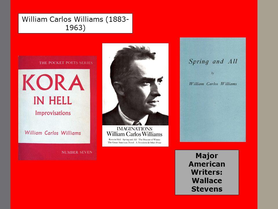 Major American Writers: Wallace Stevens William Carlos Williams (1883- 1963)