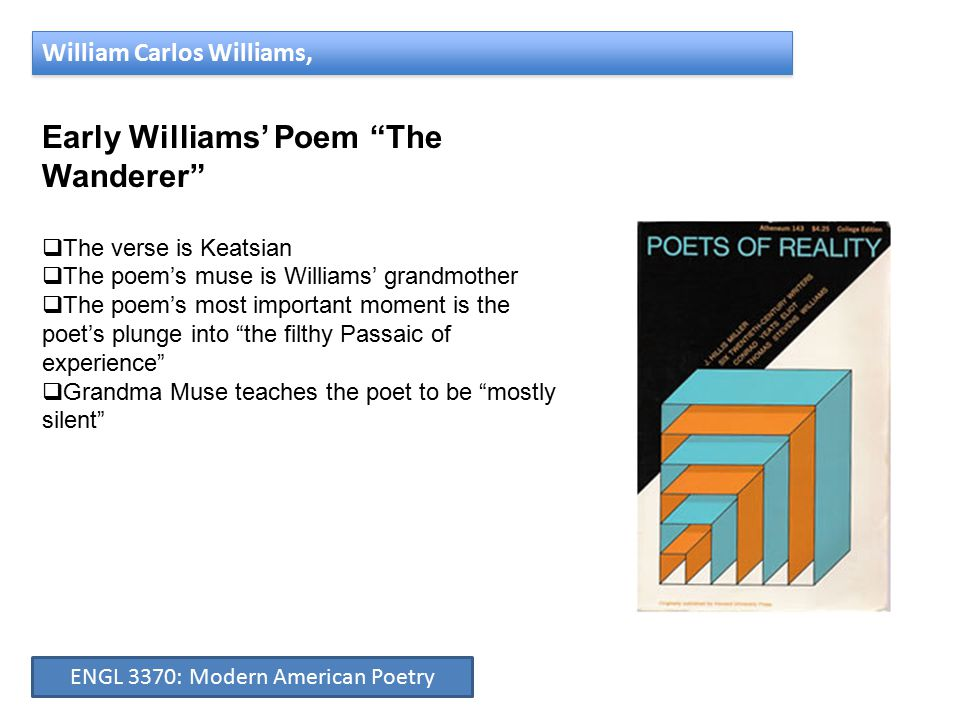 William Carlos Williams, Landscape with the Fall of Icarus According to Brueghel when Icarus fell it was spring a farmer was ploughing his field the whole pageantry of the year was awake tingling Near the edge of the sea Concerned with itself ENGL 3370: Modern American Poetry