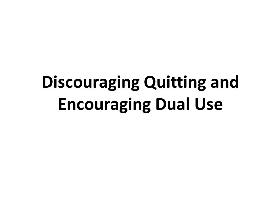 Discouraging Quitting and Encouraging Dual Use