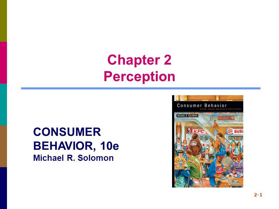 Chapter 2 Perception 2-1 CONSUMER BEHAVIOR, 10e Michael R. Solomon