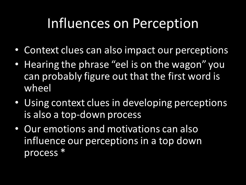 "Influences on Perception Context clues can also impact our perceptions Hearing the phrase ""eel is on the wagon"" you can probably figure out that the f"