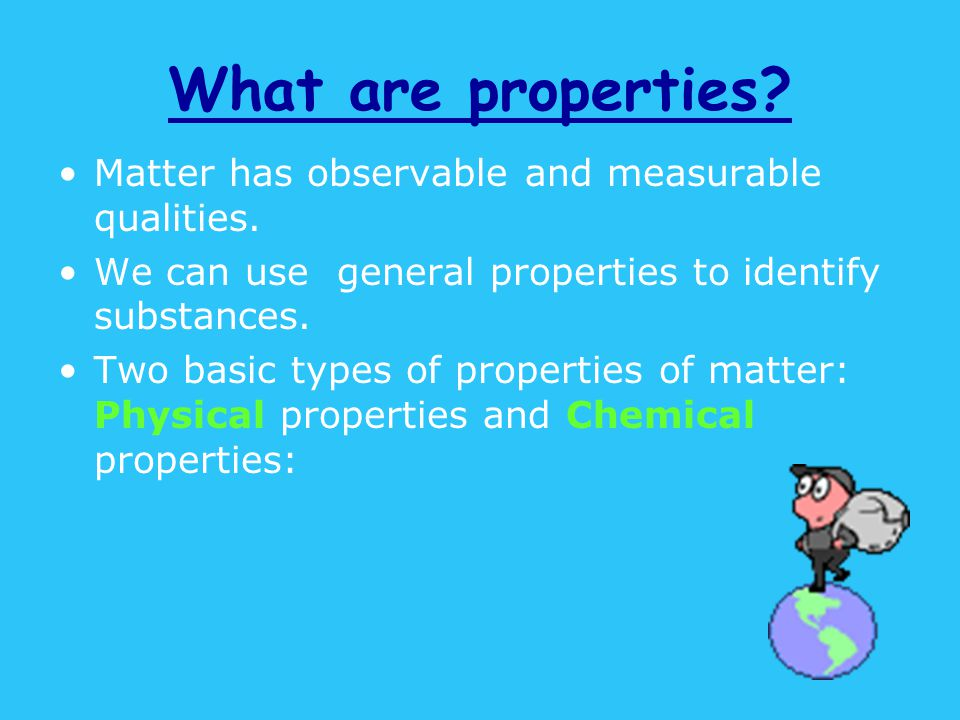 What are properties. Matter has observable and measurable qualities.