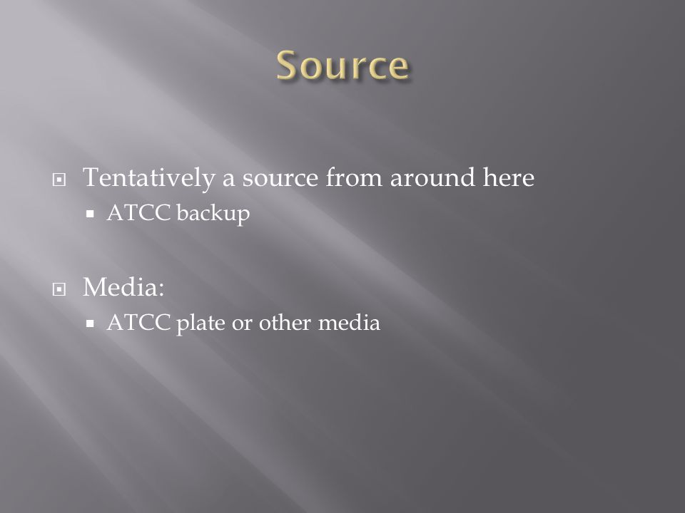  Tentatively a source from around here  ATCC backup  Media:  ATCC plate or other media