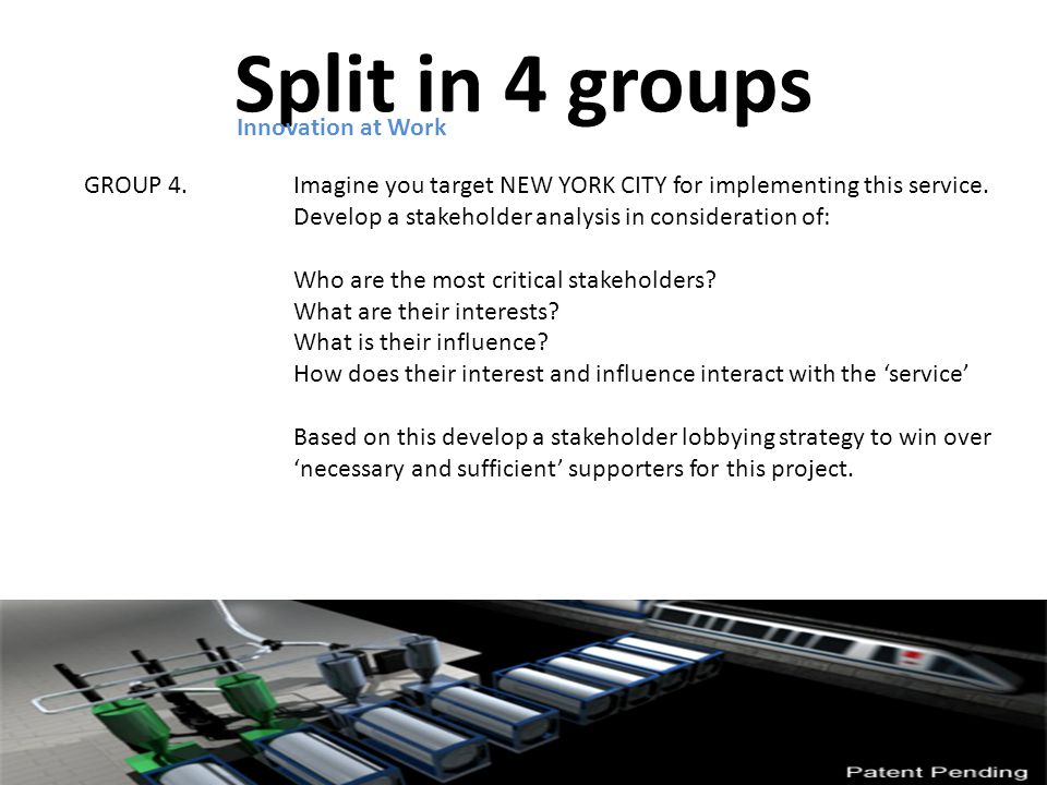 Split in 4 groups Innovation at Work GROUP 4. Imagine you target NEW YORK CITY for implementing this service. Develop a stakeholder analysis in consid