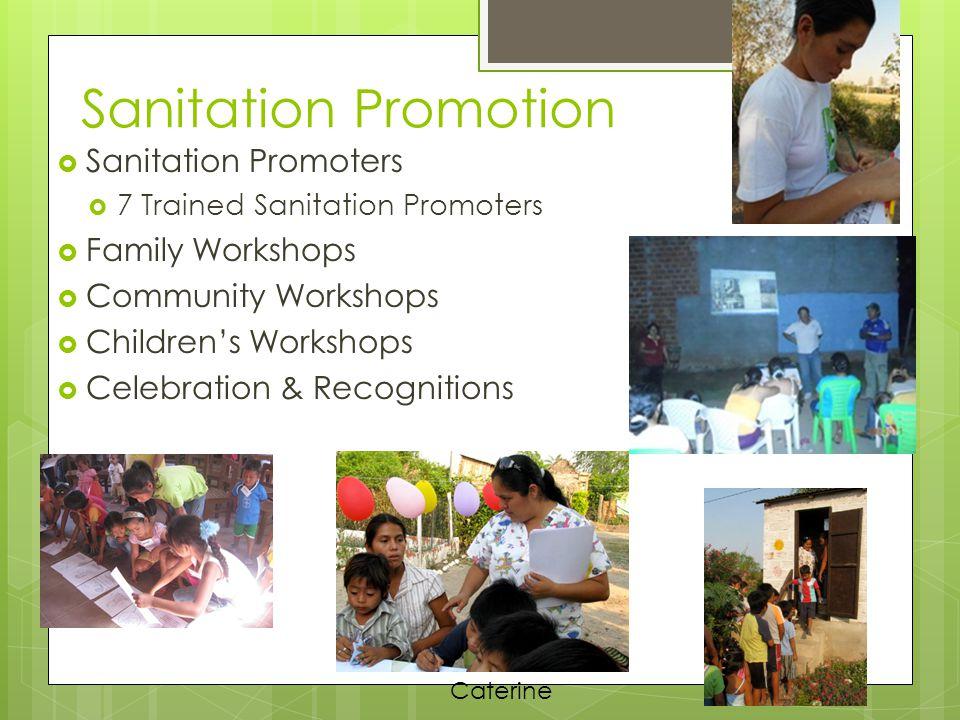 Sanitation Promotion  Sanitation Promoters  7 Trained Sanitation Promoters  Family Workshops  Community Workshops  Children's Workshops  Celebration & Recognitions Caterine