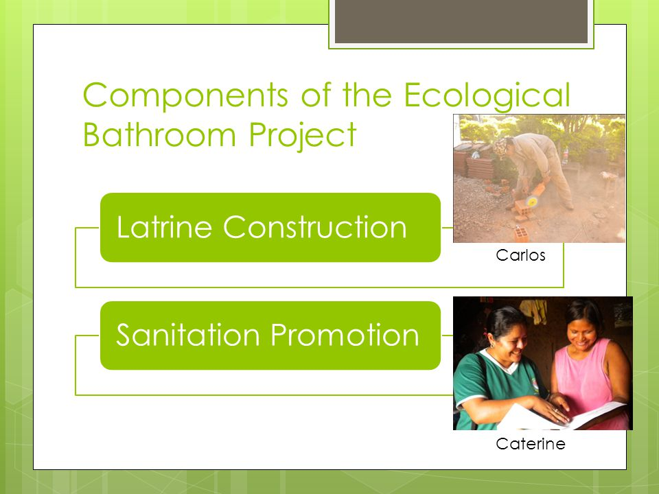 Components of the Ecological Bathroom Project Latrine ConstructionSanitation Promotion Carlos Caterine