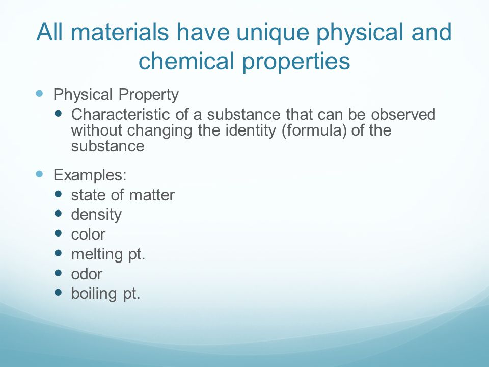 All materials have unique physical and chemical properties Physical Property Characteristic of a substance that can be observed without changing the i