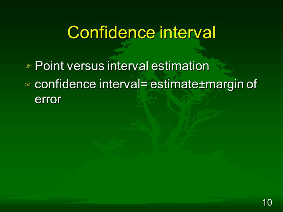 10 Confidence interval F Point versus interval estimation F confidence interval= estimate±margin of error