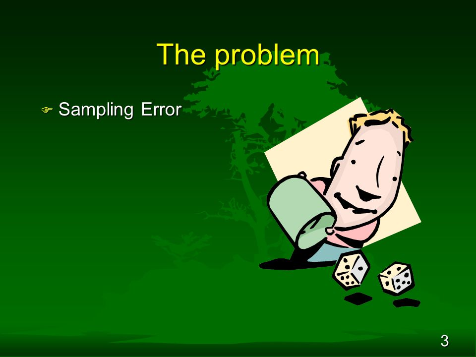 3 The problem F Sampling Error