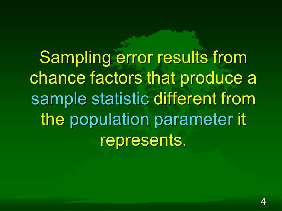 4 Sampling error results from chance factors that produce a sample statistic different from the population parameter it represents.