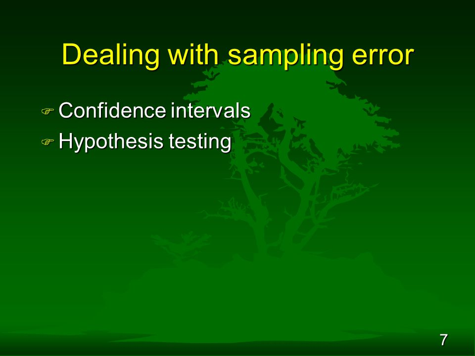 7 Dealing with sampling error F Confidence intervals F Hypothesis testing