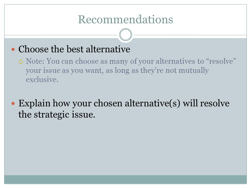 Recommendations Choose the best alternative  Note: You can choose as many of your alternatives to resolve your issue as you want, as long as they're not mutually exclusive.