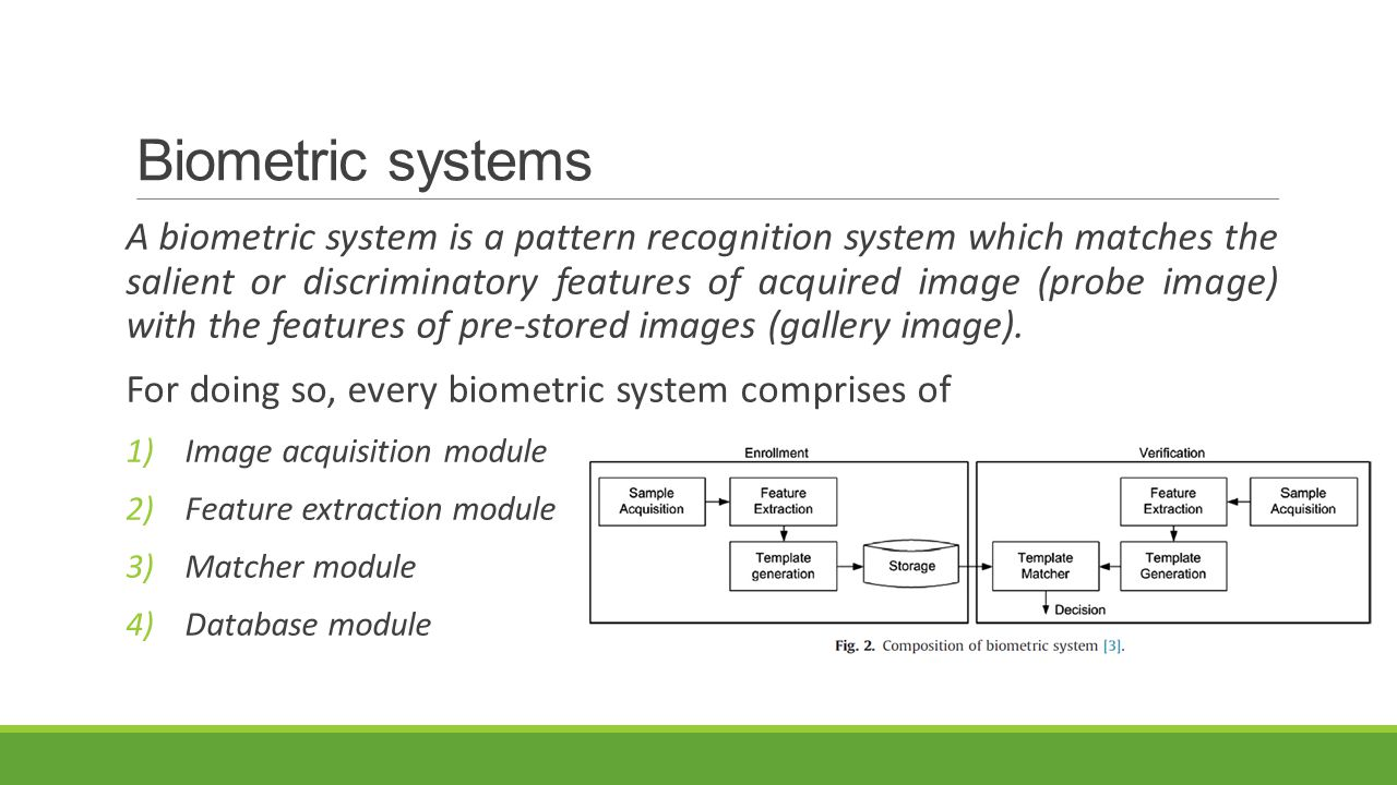 A biometric system is a pattern recognition system which matches the salient or discriminatory features of acquired image (probe image) with the featu