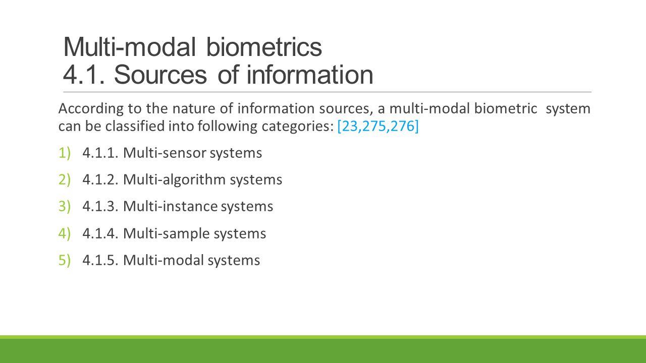 Multi-modal biometrics 4.1. Sources of information According to the nature of information sources, a multi-modal biometric system can be classified in