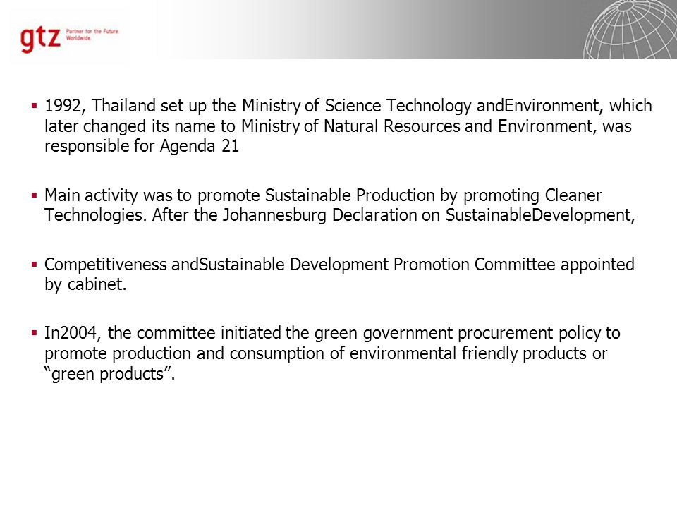  1992, Thailand set up the Ministry of Science Technology andEnvironment, which later changed its name to Ministry of Natural Resources and Environment, was responsible for Agenda 21  Main activity was to promote Sustainable Production by promoting Cleaner Technologies.