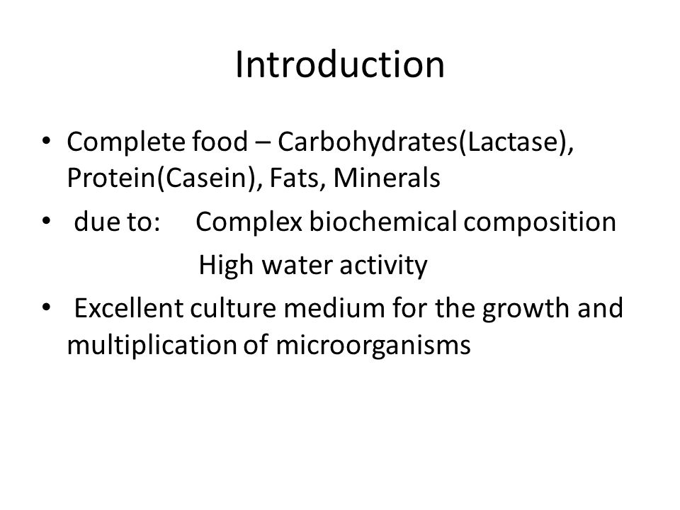 Introduction Complete food – Carbohydrates(Lactase), Protein(Casein), Fats, Minerals due to: Complex biochemical composition High water activity Excellent culture medium for the growth and multiplication of microorganisms