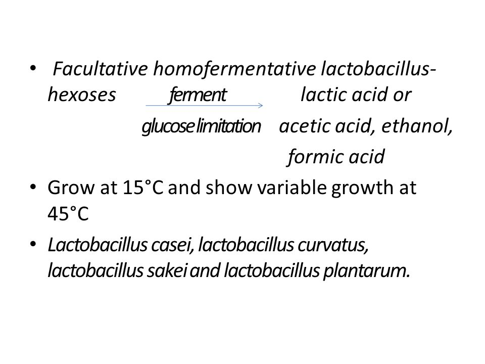 Obligate heterofermentative lactobacillus- Hexoses ferment lactic acid+ acetic acid+ ethanol+ CO2 pentoses ferment lactic acid + acetic acid Lactobacillus fermentum, lactobacillus brevis and lactobacillus keferi.