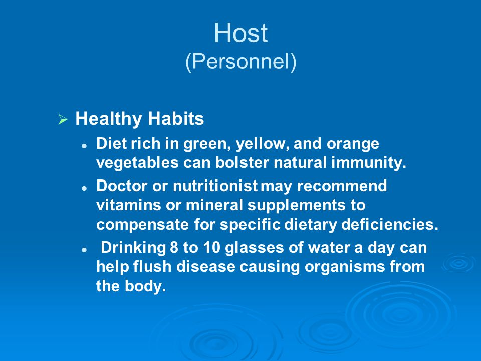 Host (Personnel)   Healthy Habits Diet rich in green, yellow, and orange vegetables can bolster natural immunity.