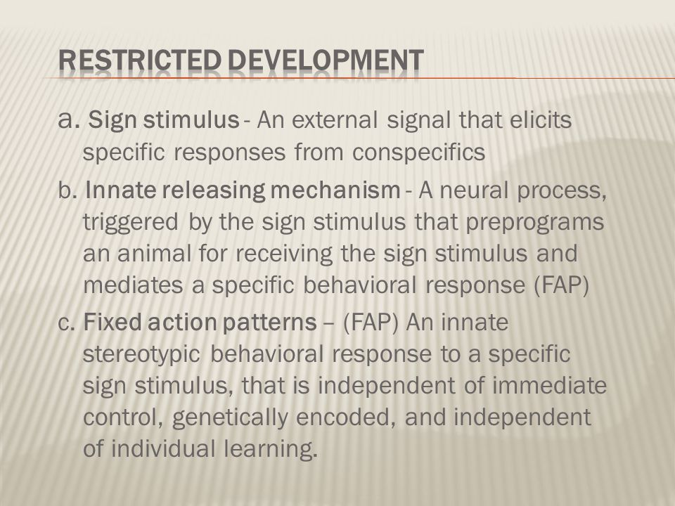 a. Sign stimulus - An external signal that elicits specific responses from conspecifics b. Innate releasing mechanism - A neural process, triggered by