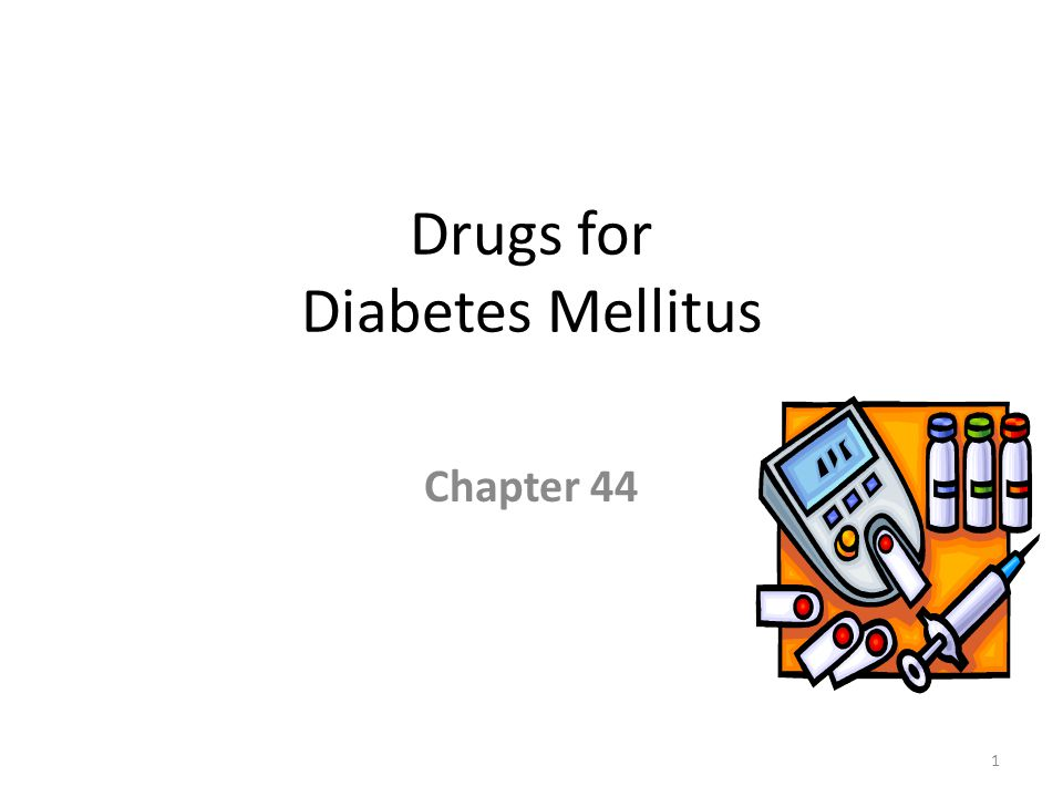 Drugs for Diabetes Mellitus Chapter 44 1