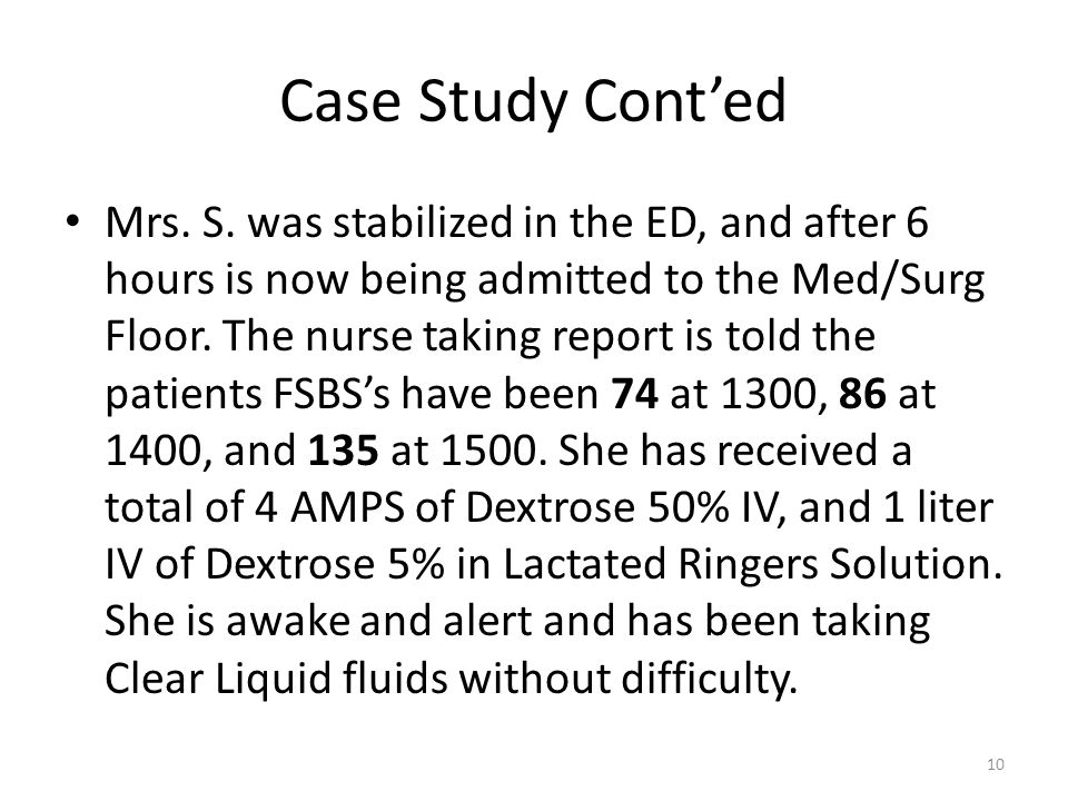 Case Study Cont'ed Mrs. S. was stabilized in the ED, and after 6 hours is now being admitted to the Med/Surg Floor. The nurse taking report is told th