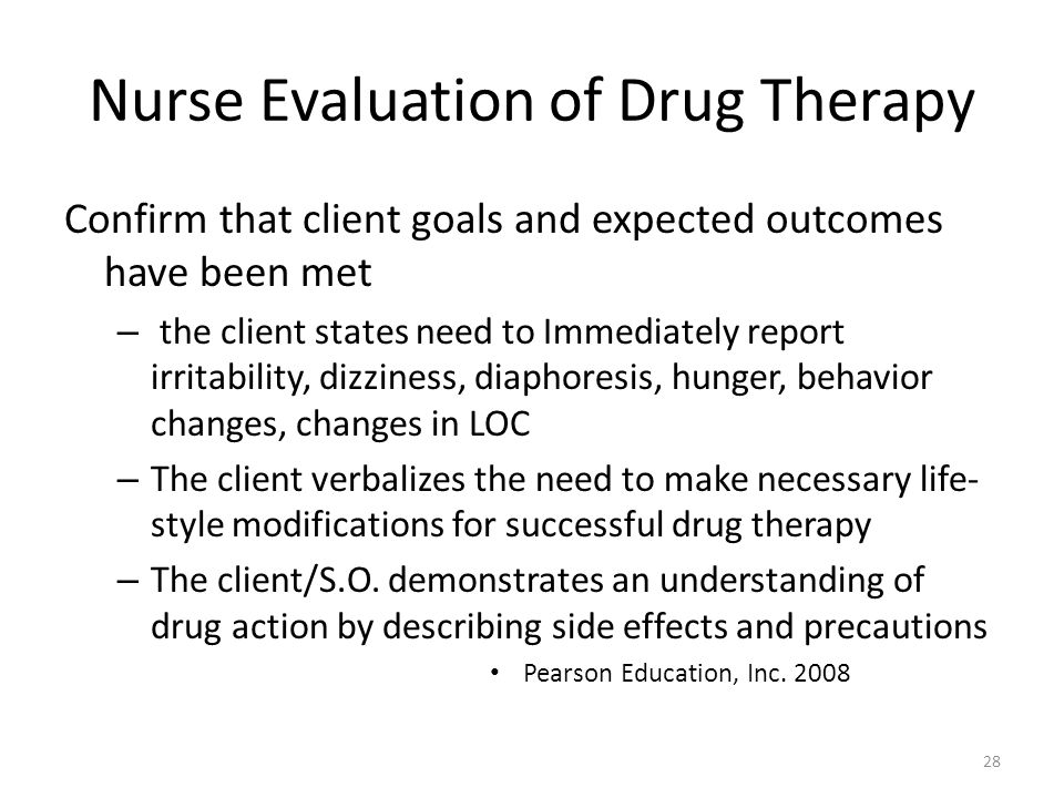 Nurse Evaluation of Drug Therapy Confirm that client goals and expected outcomes have been met – the client states need to Immediately report irritabi