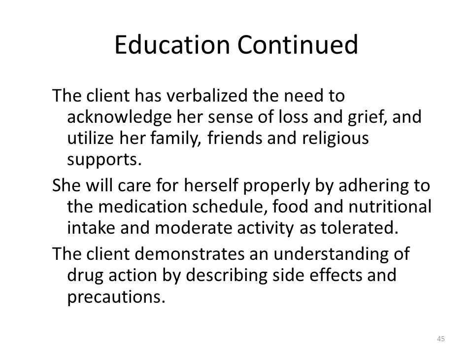 Education Continued The client has verbalized the need to acknowledge her sense of loss and grief, and utilize her family, friends and religious suppo