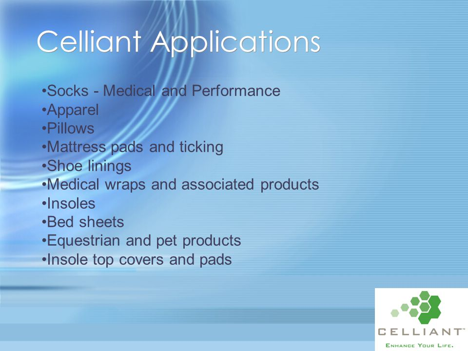 Celliant Applications Socks - Medical and Performance Apparel Pillows Mattress pads and ticking Shoe linings Medical wraps and associated products Ins