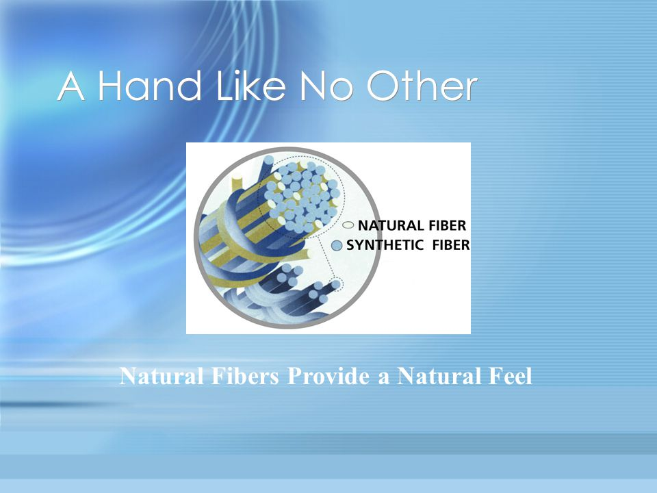 A Hand Like No Other Natural Fibers Provide a Natural Feel