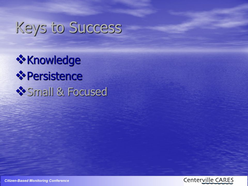 Keys to Success  Knowledge  Persistence  Small & Focused