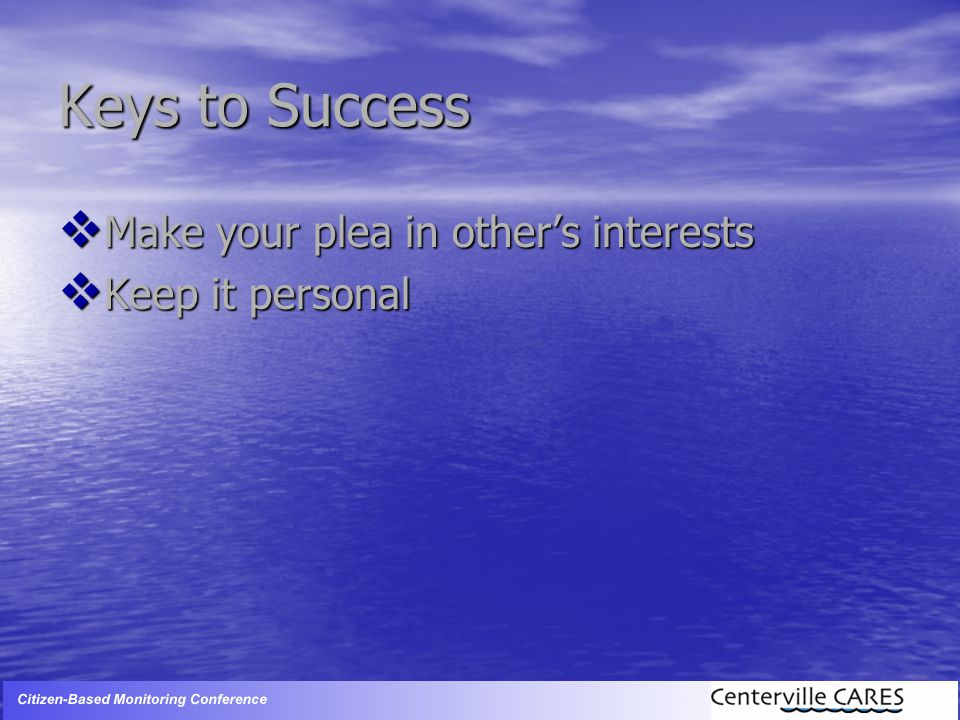 Keys to Success  Make your plea in other's interests  Keep it personal