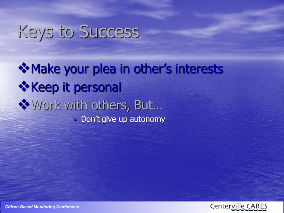 Keys to Success  Make your plea in other's interests  Keep it personal  Work with others, But… Don't give up autonomy Don't give up autonomy