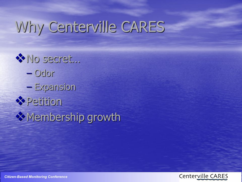 Why Centerville CARES  No secret… –Odor –Expansion  Petition  Membership growth