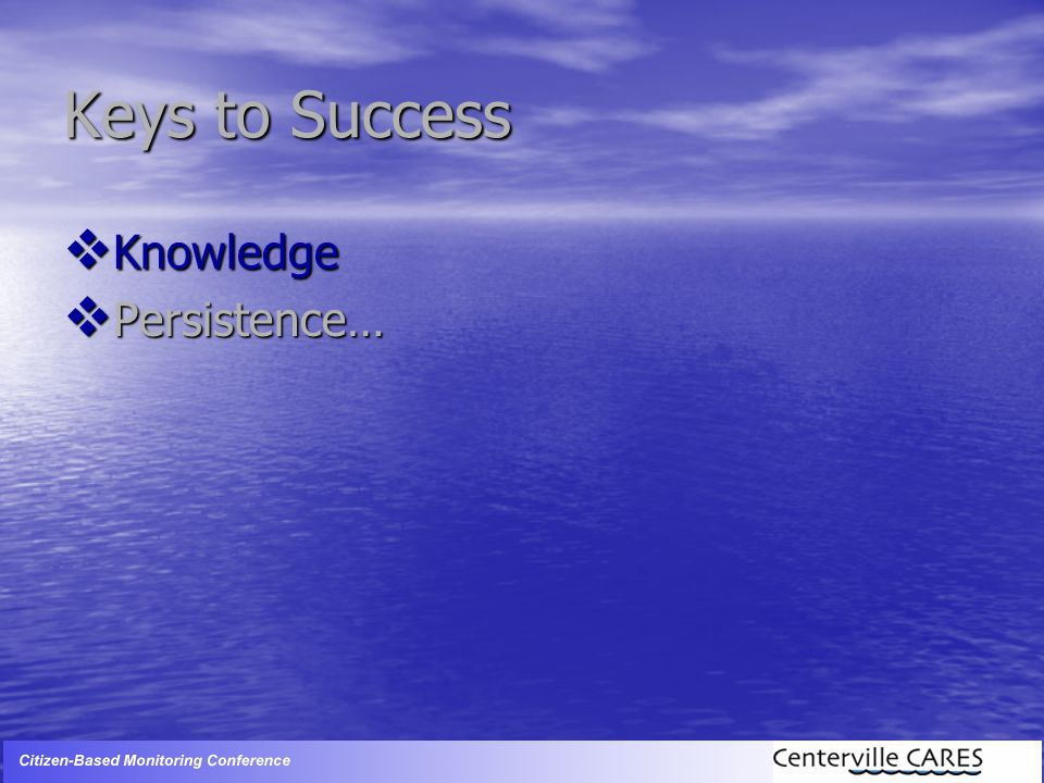 Keys to Success  Knowledge  Persistence…